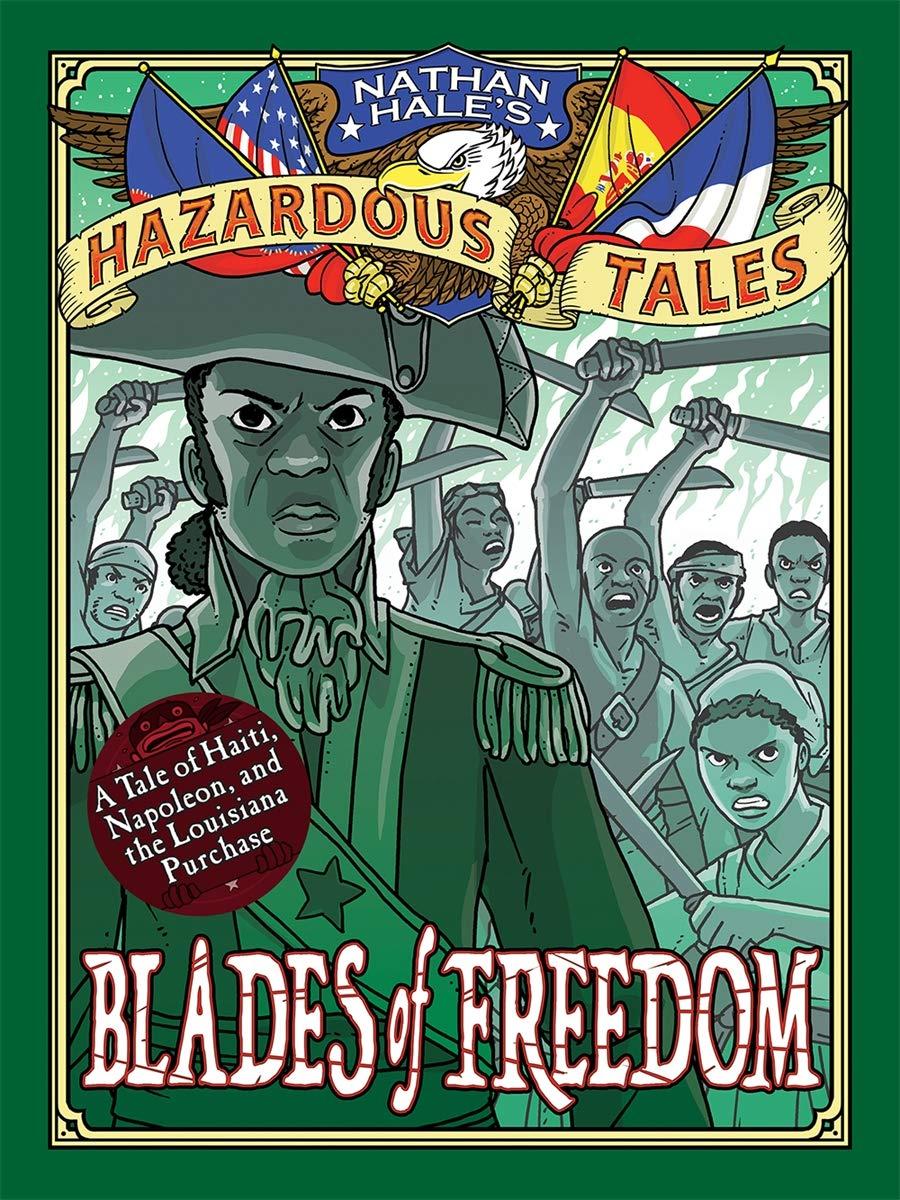 Blades of Freedom: A Tale of Haiti, Napoleon, and the Louisiana Purchase (Nathan Hale's Hazardous Tales #10)